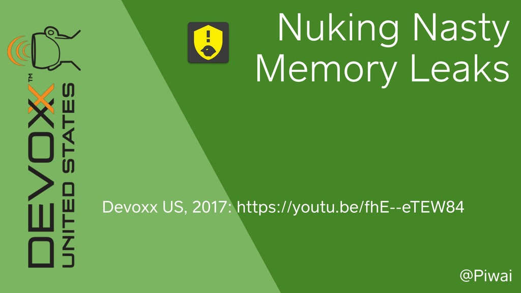 Nuking Nasty Memory Leaks Devoxx US, 2017: http...