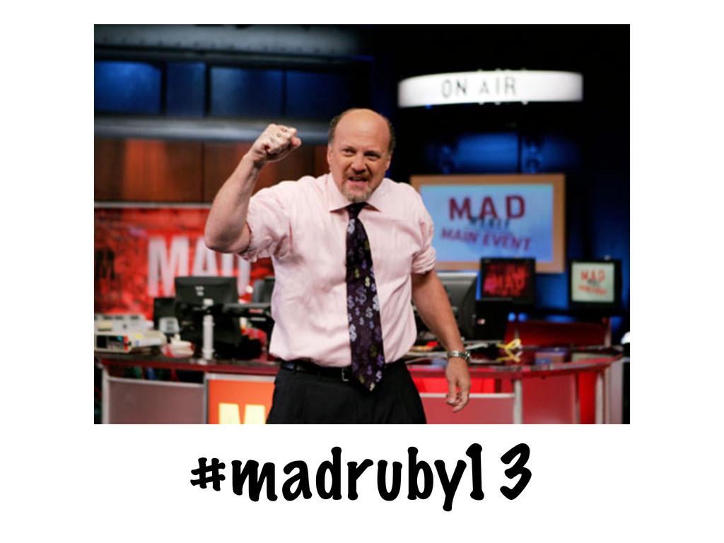 #madruby13