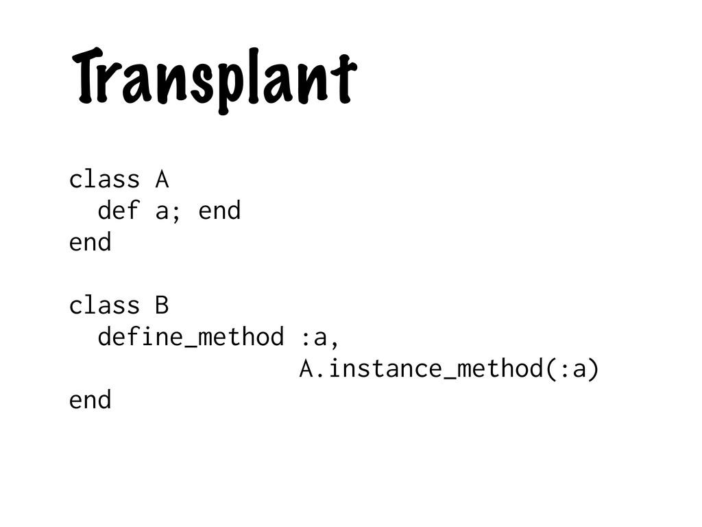 Transplant class A def a; end end class B defin...