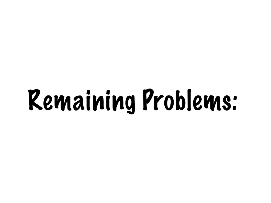 Remaining Problems: