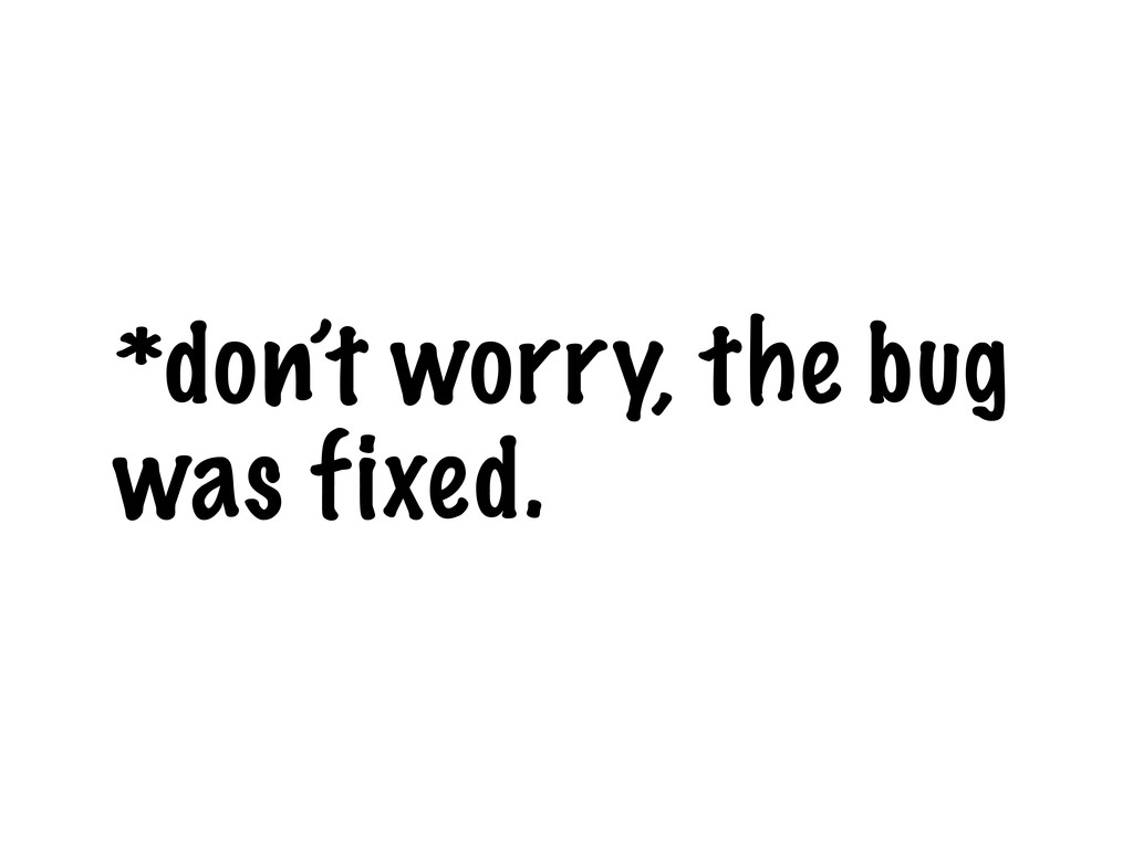*don't worry, the bug was fixed.