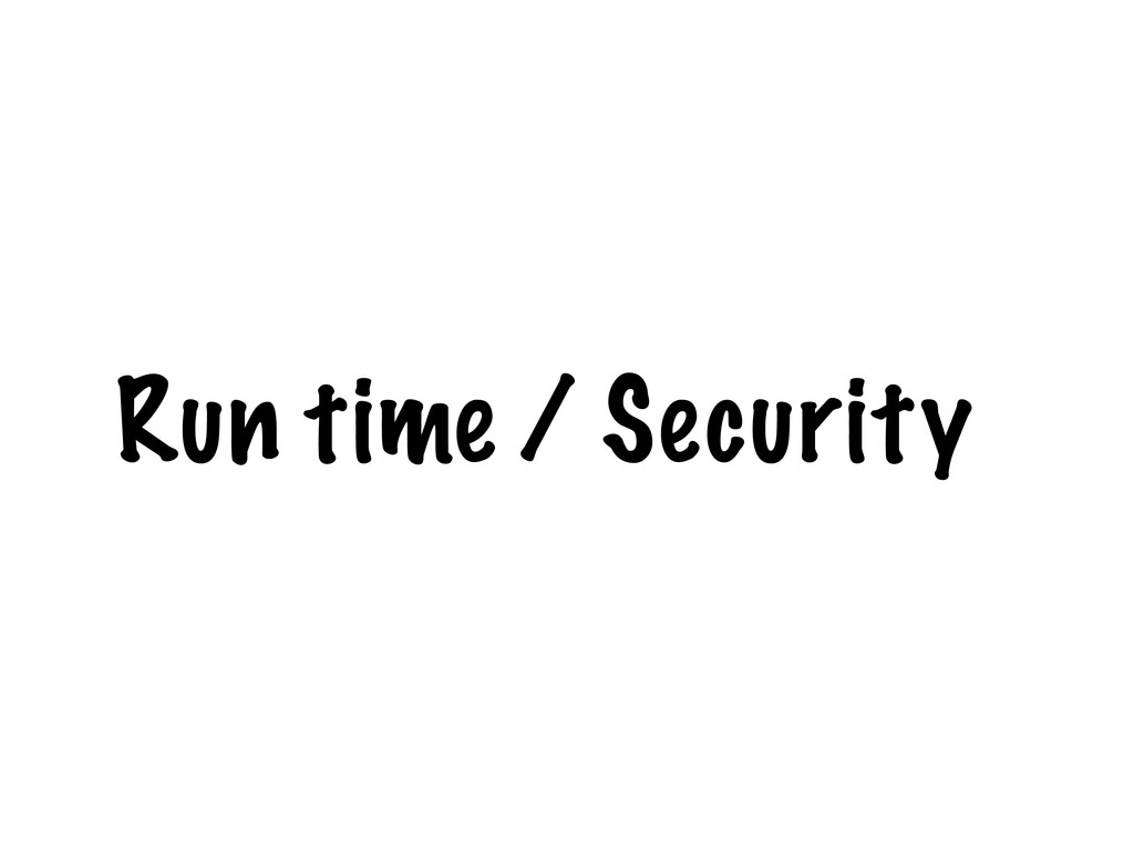 Run time / Security