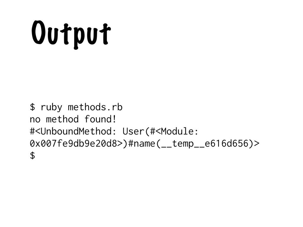 Output $ ruby methods.rb no method found! #<Unb...