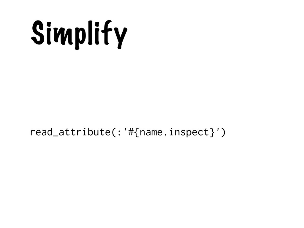 Simplify read_attribute(:'#{name.inspect}')