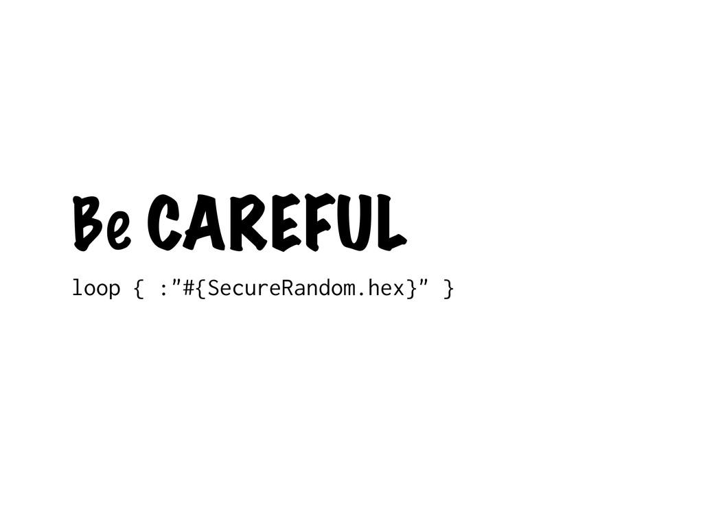 """Be CAREFUL loop { :""""#{SecureRandom.hex}"""" }"""