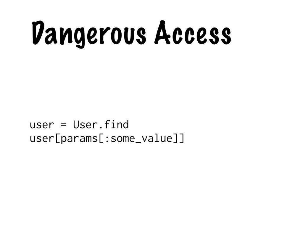 Dangerous Access user = User.find user[params[:...