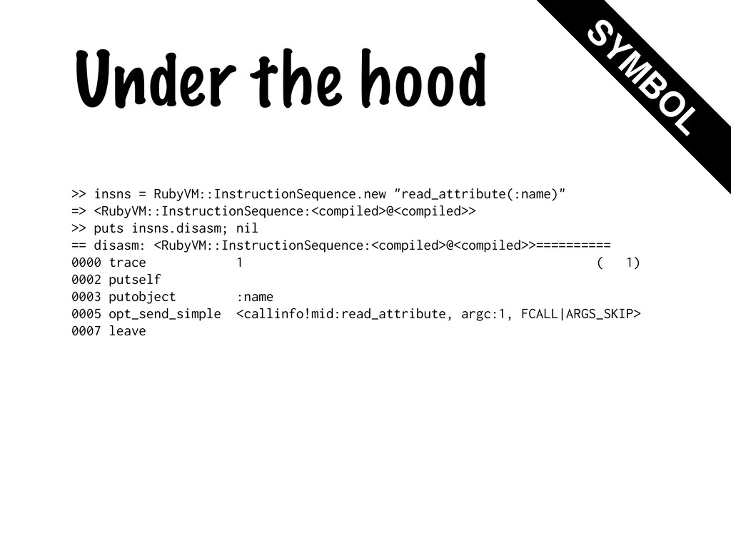 Under the hood >> insns = RubyVM::InstructionSe...