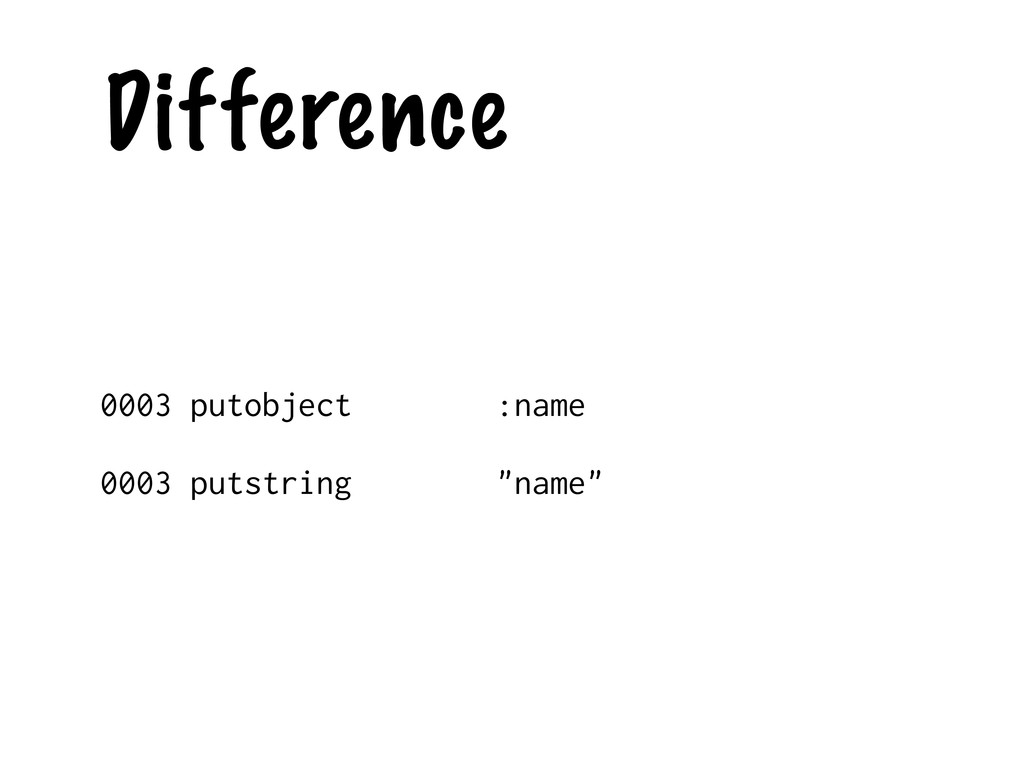 Difference 0003 putobject :name 0003 putstring ...