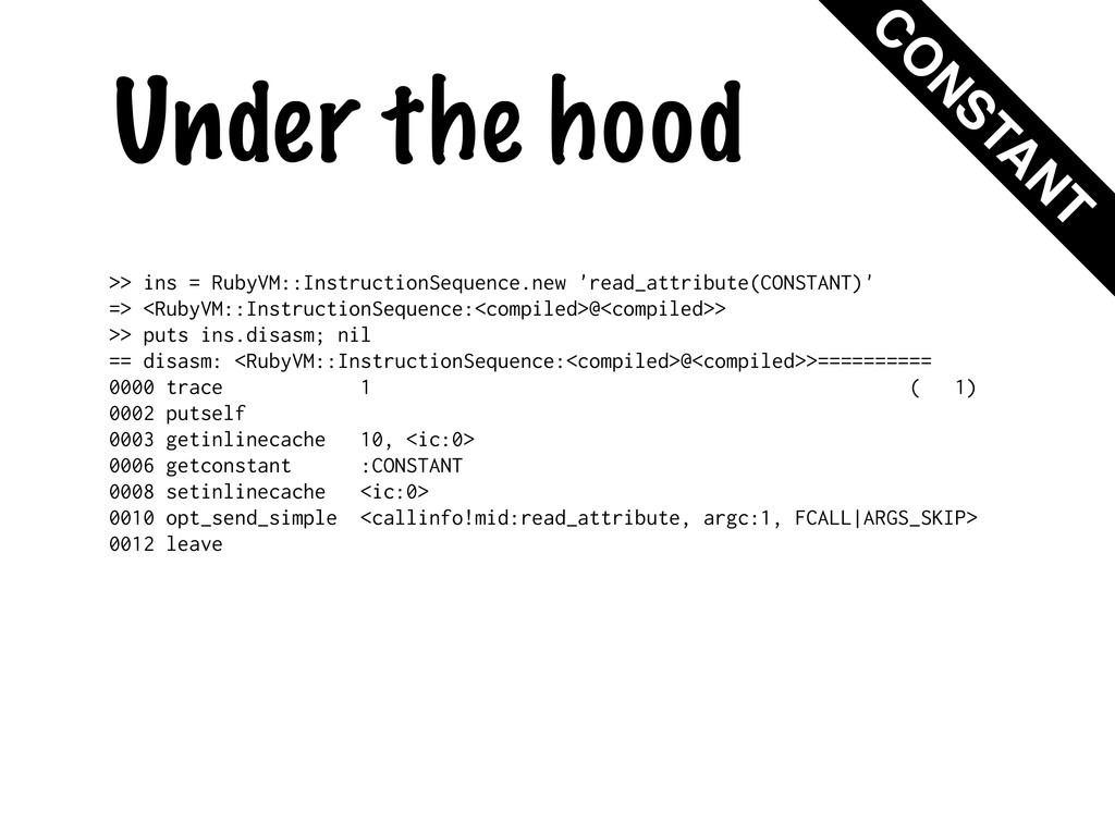 Under the hood >> ins = RubyVM::InstructionSequ...