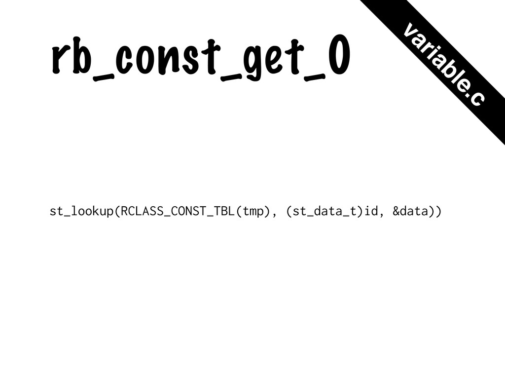 rb_const_get_0 st_lookup(RCLASS_CONST_TBL(tmp),...