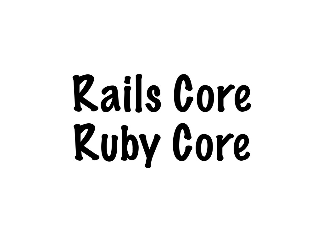 Rails Core Ruby Core