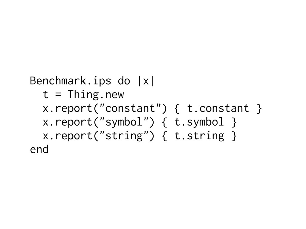 """Benchmark.ips do  x  t = Thing.new x.report(""""co..."""