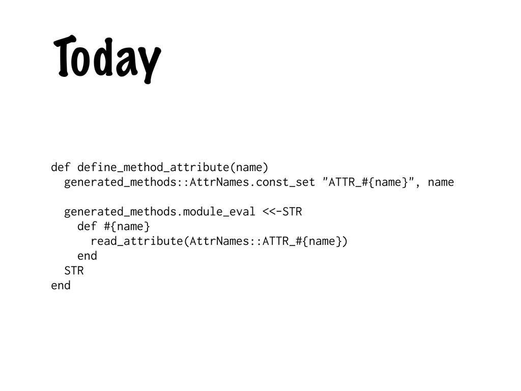 Today def define_method_attribute(name) generat...