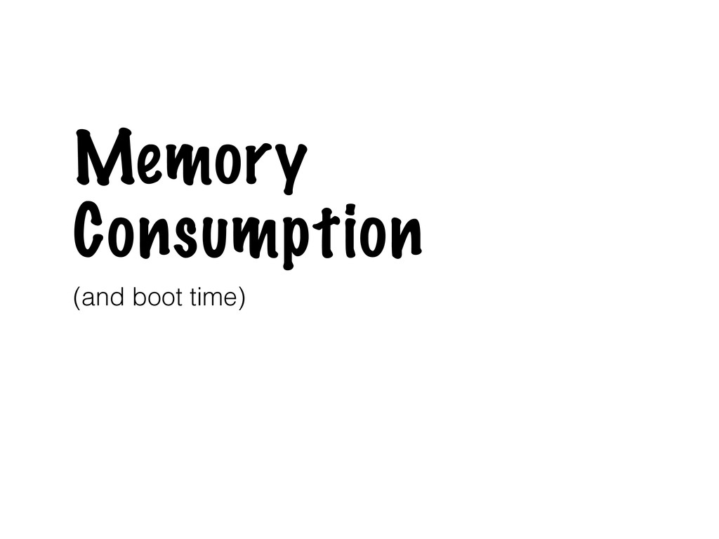 Memory Consumption (and boot time)