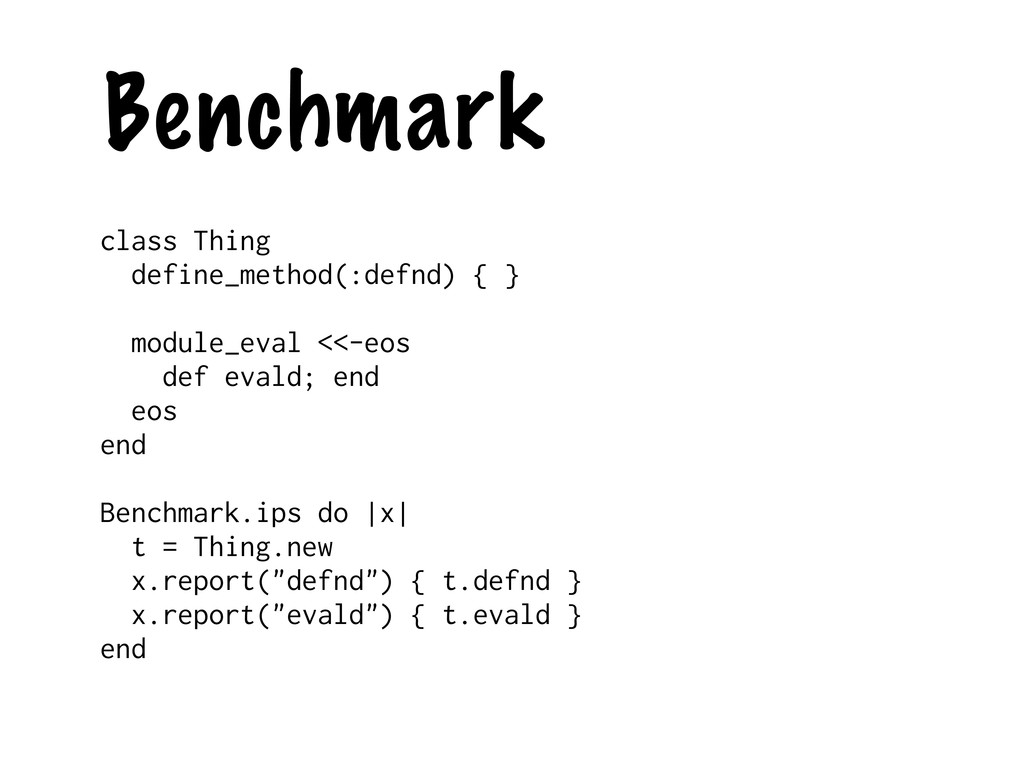 Benchmark class Thing define_method(:defnd) { }...
