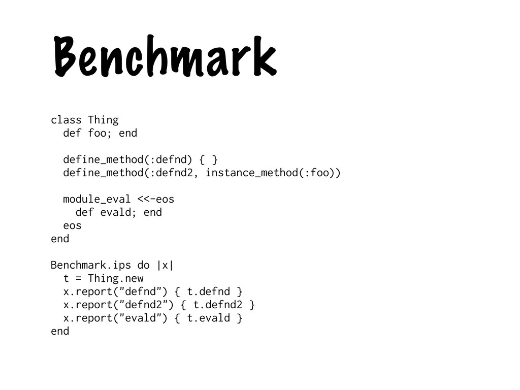Benchmark class Thing def foo; end define_metho...