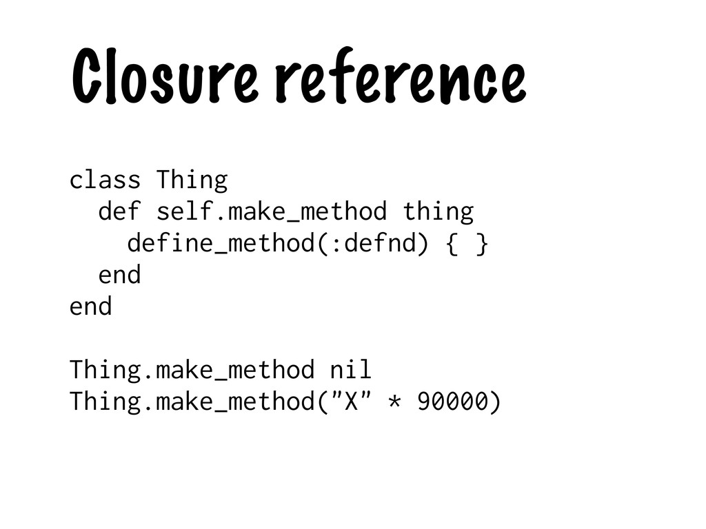 Closure reference class Thing def self.make_met...