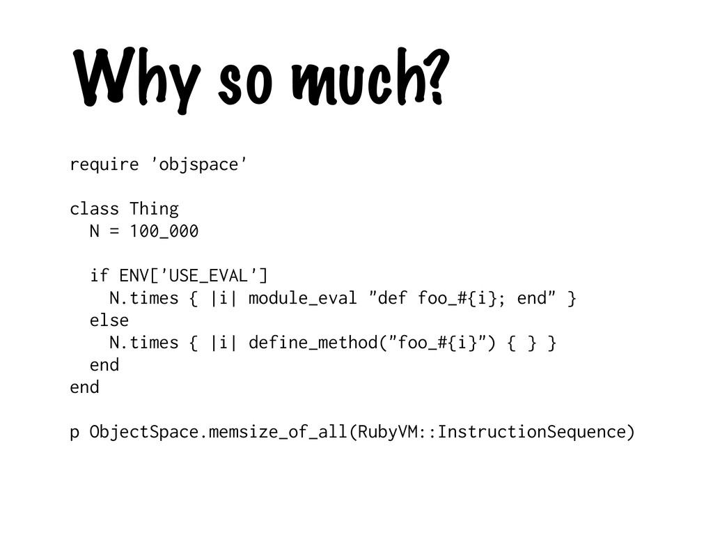 Why so much? require 'objspace' class Thing N =...