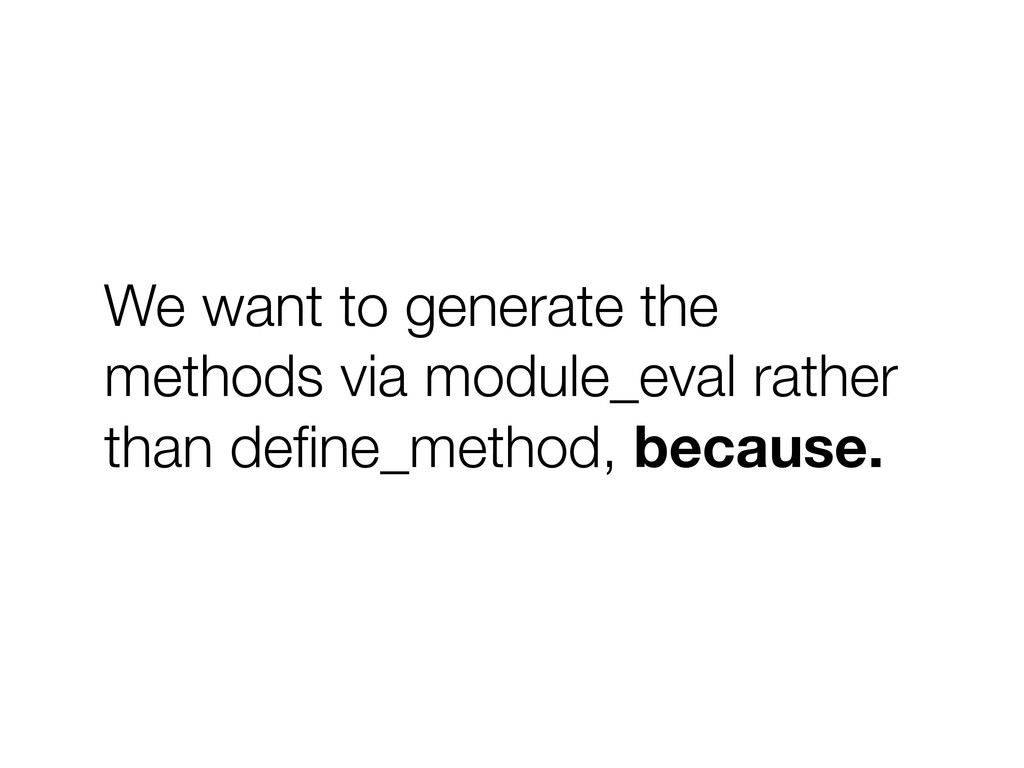 We want to generate the methods via module_eval...