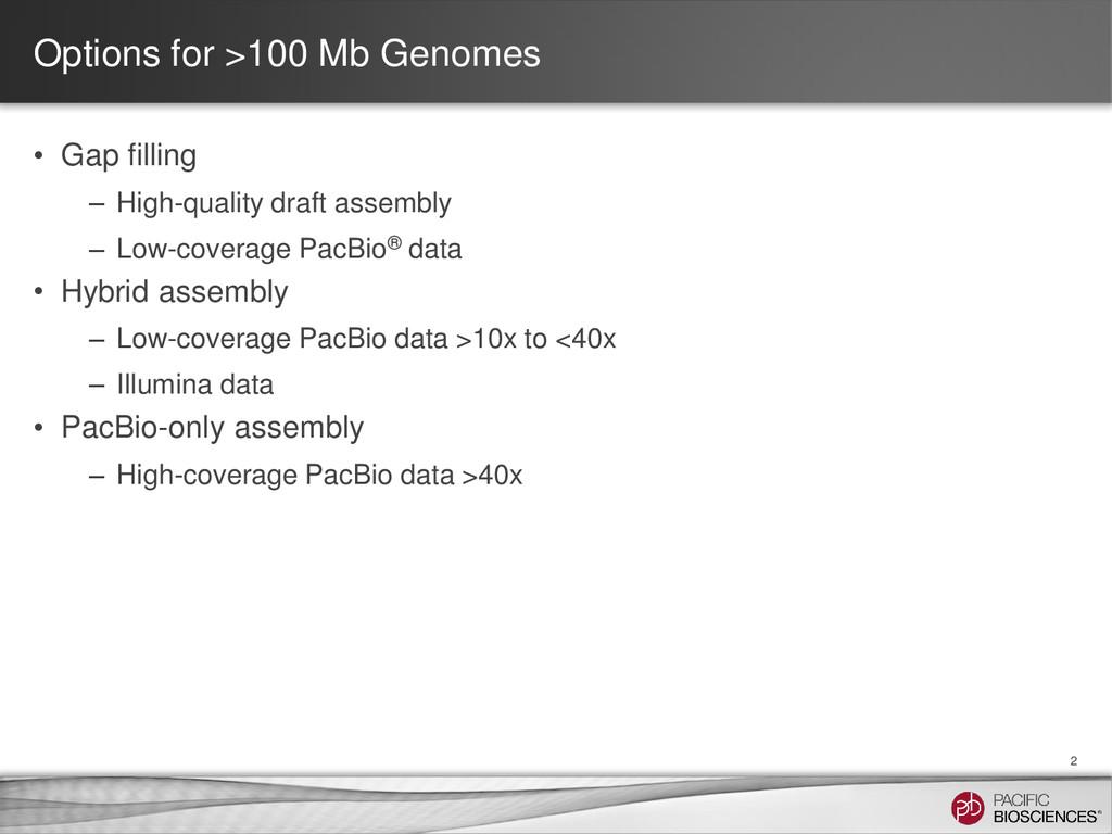 Options for >100 Mb Genomes • Gap filling – Hig...