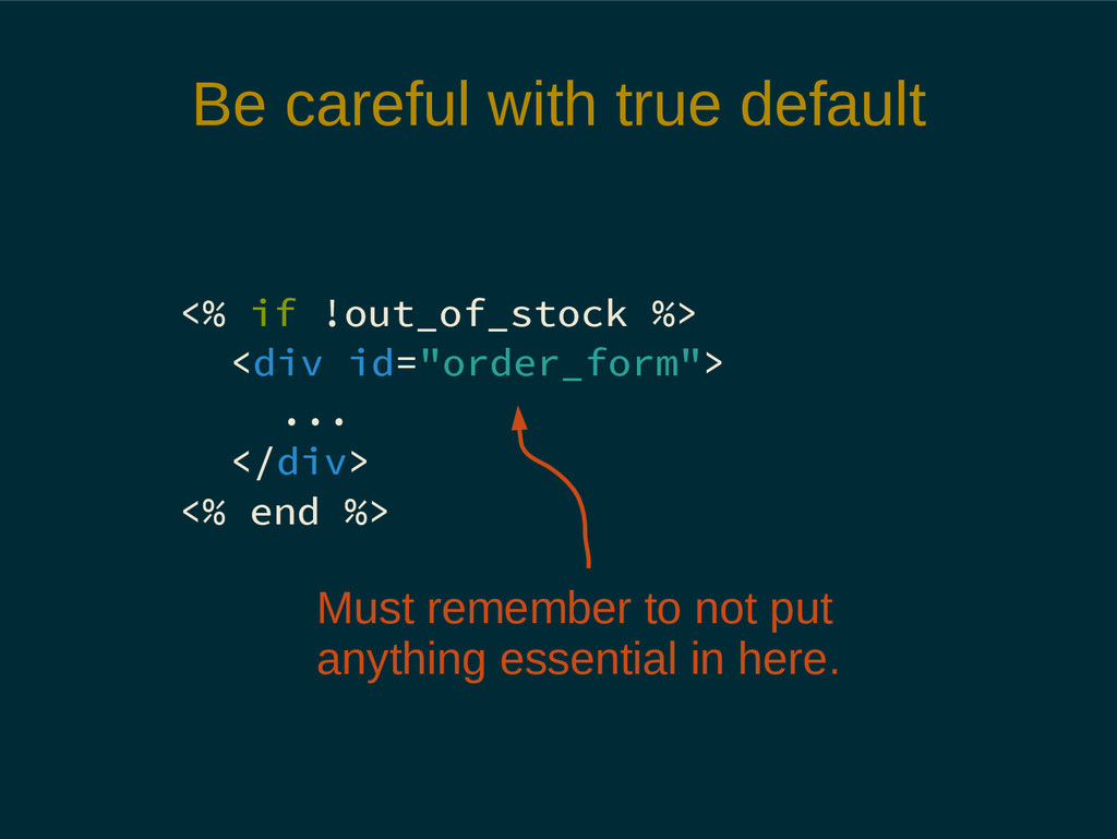 Be careful with true default <% if !out_of_stoc...