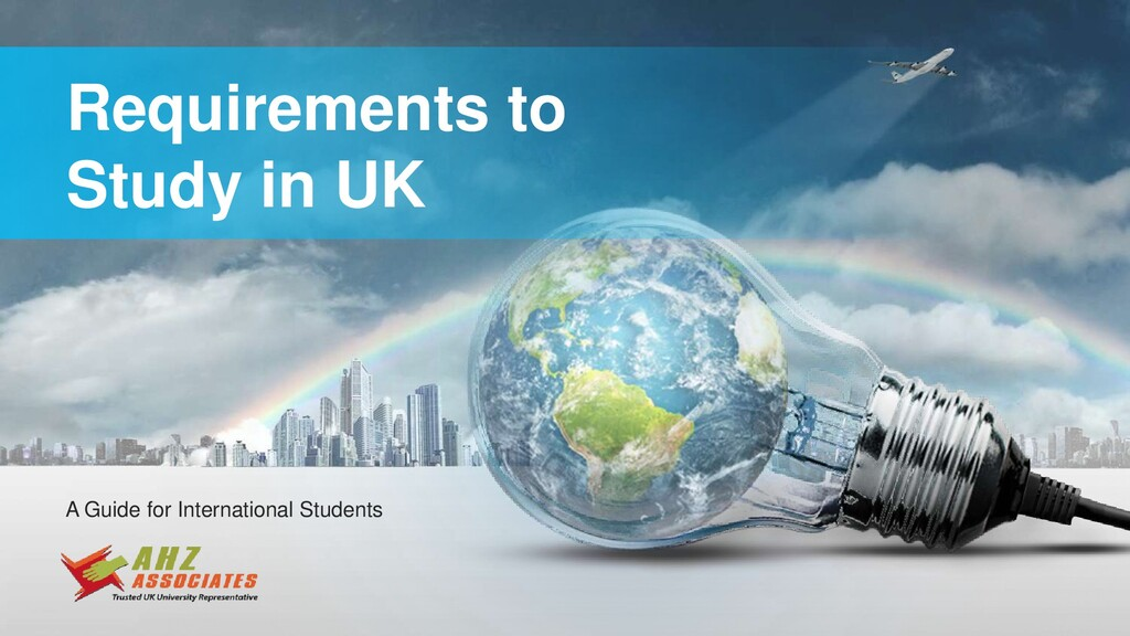 Requirements to Study in UK A Guide for Interna...