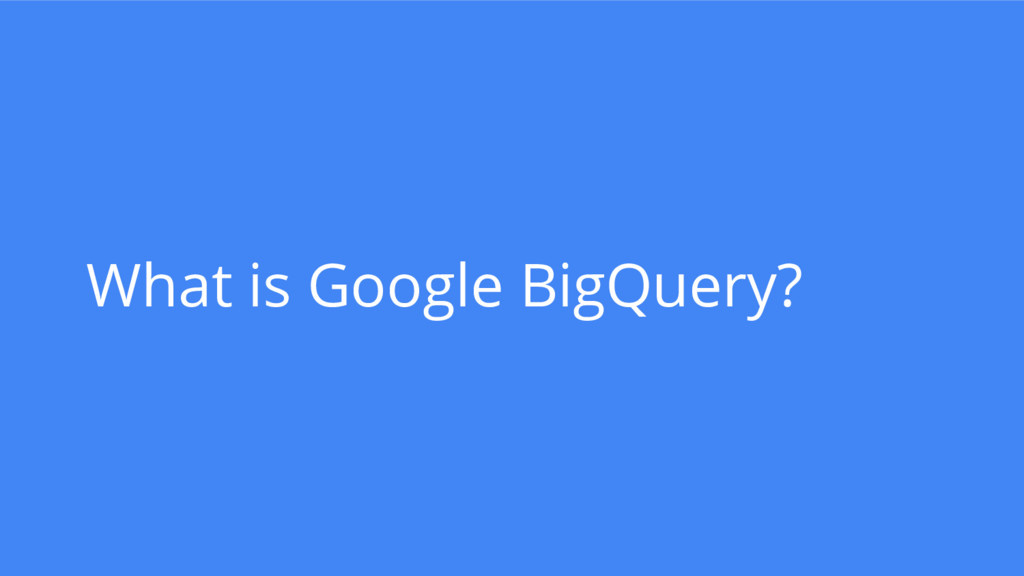 What is Google BigQuery?