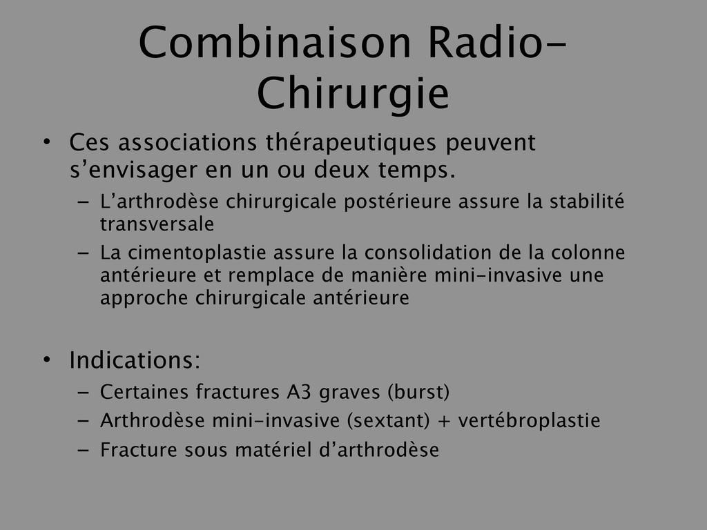 Combinaison Radio- Chirurgie • Ces associations...