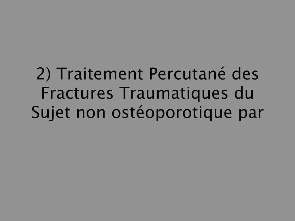 2) Traitement Percutané des Fractures Traumatiq...