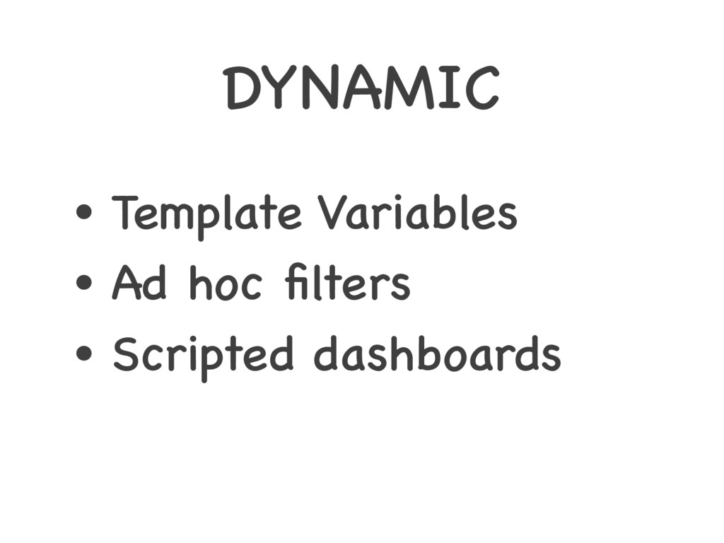 DYNAMIC • Template Variables • Ad hoc filters • ...