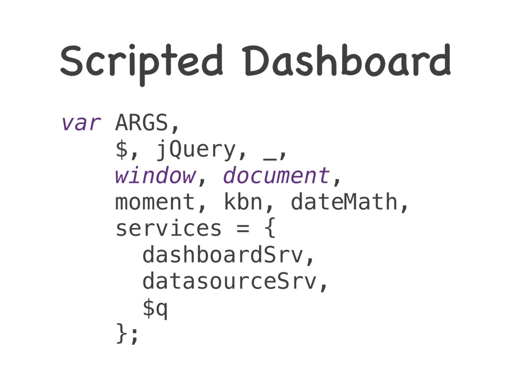Scripted Dashboard var ARGS, $, jQuery, _, wind...