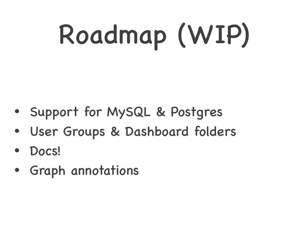 Roadmap (WIP) • Support for MySQL & Postgres • ...