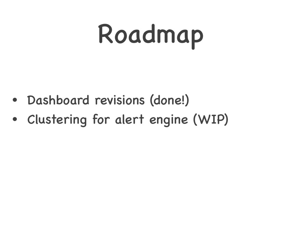 Roadmap • Dashboard revisions (done!) • Cluster...