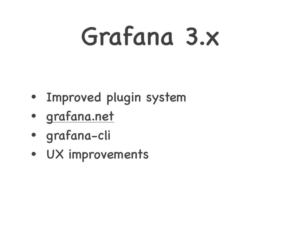 Grafana 3.x • Improved plugin system • grafana....