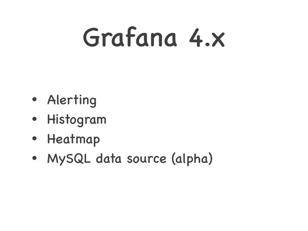 Grafana 4.x • Alerting • Histogram • Heatmap • ...