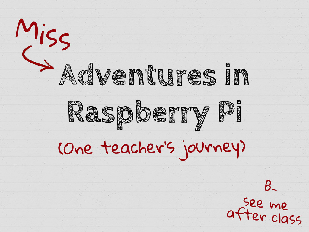 Adventures in Raspberry Pi Miss see me after cl...