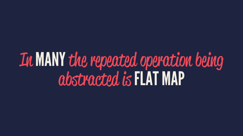 In MANY the repeated operation being abstracted...