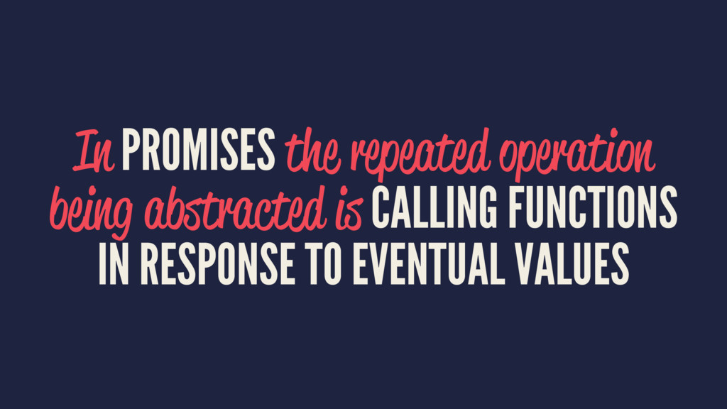 In PROMISES the repeated operation being abstra...