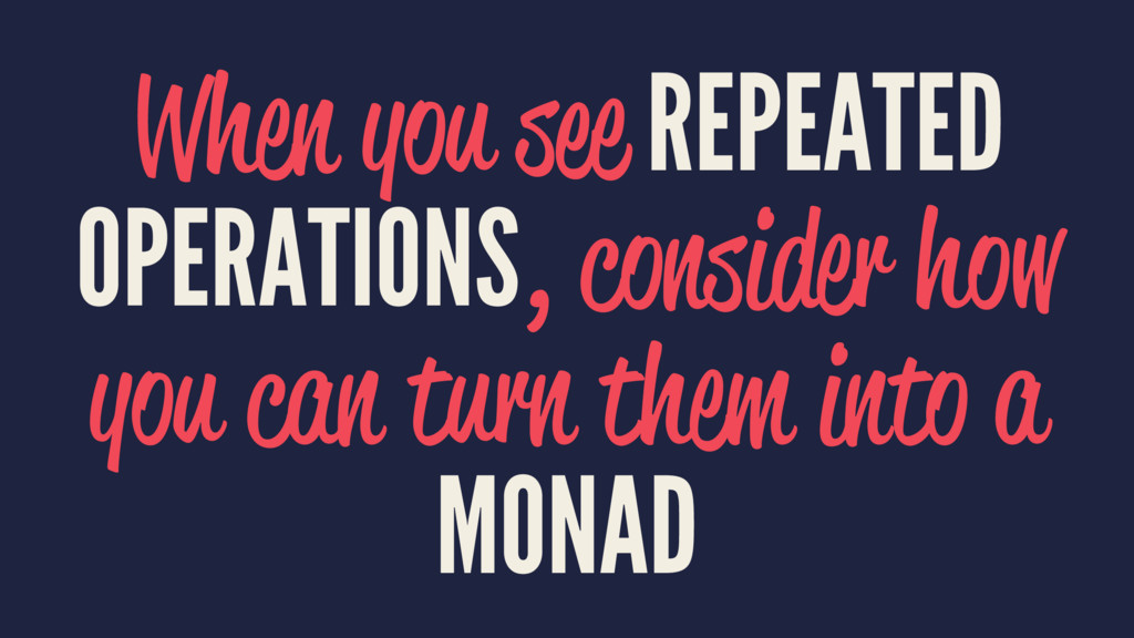 When you see REPEATED OPERATIONS, consider how ...