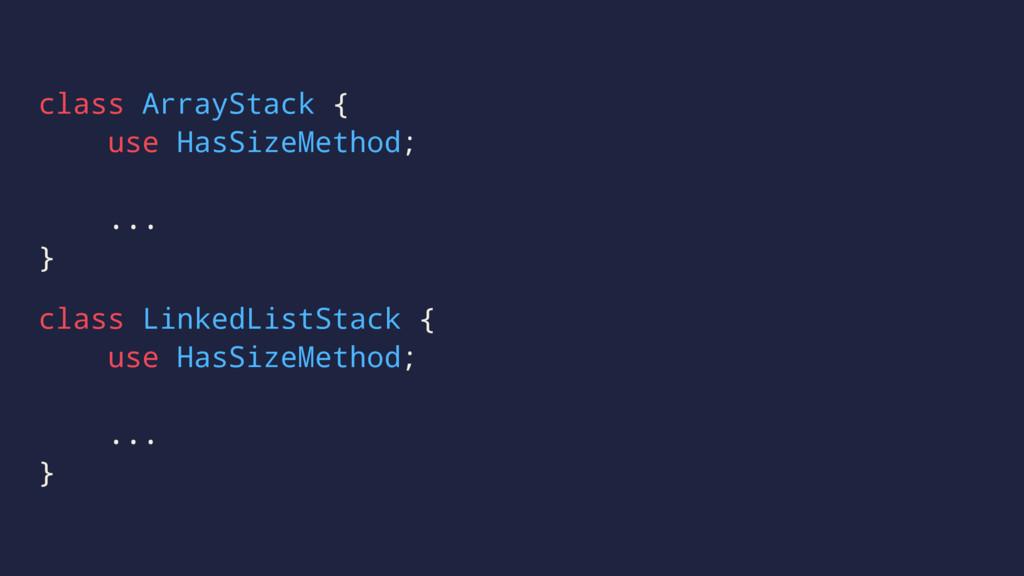 class ArrayStack { use HasSizeMethod; ... } cla...