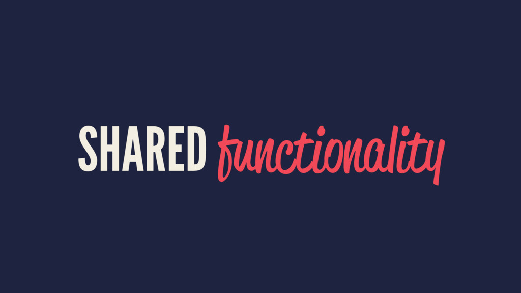 SHARED functionality