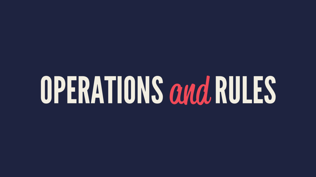 OPERATIONS and RULES