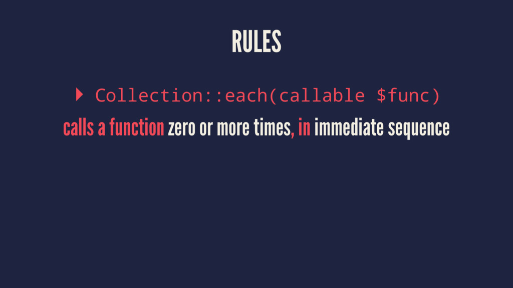 RULES ▸ Collection::each(callable $func) calls ...