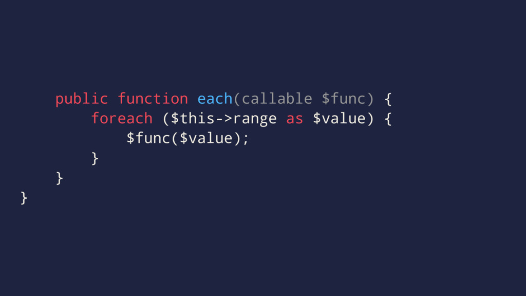 public function each(callable $func) { foreach ...
