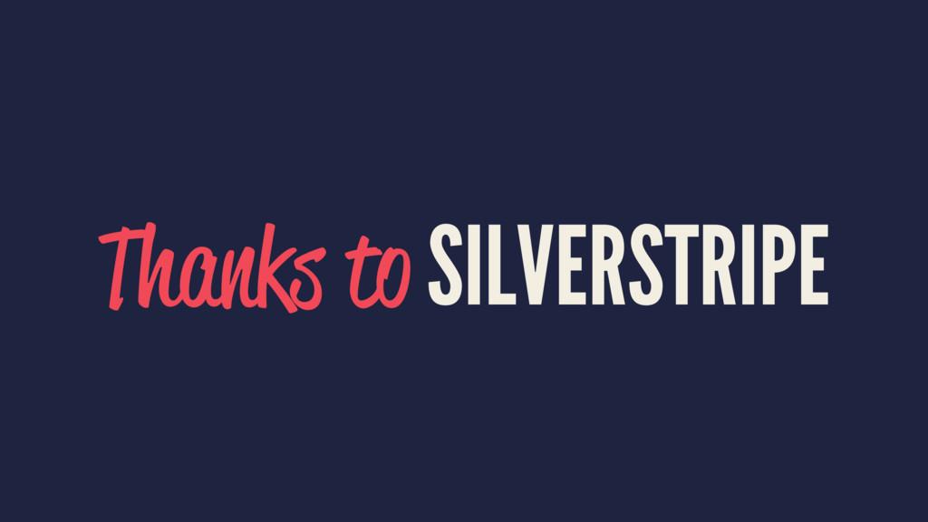 Thanks to SILVERSTRIPE