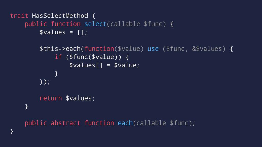 trait HasSelectMethod { public function select(...