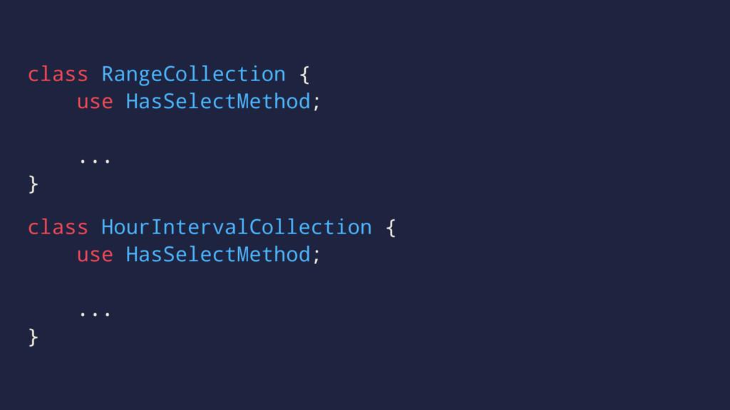 class RangeCollection { use HasSelectMethod; .....
