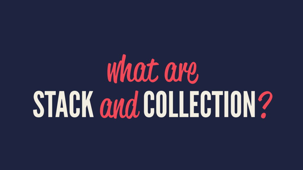 what are STACK and COLLECTION?