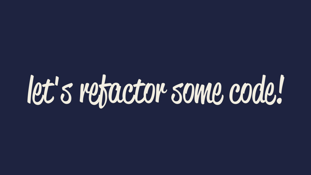 let's refactor some code!