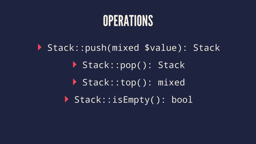 OPERATIONS ▸ Stack::push(mixed $value): Stack ▸...
